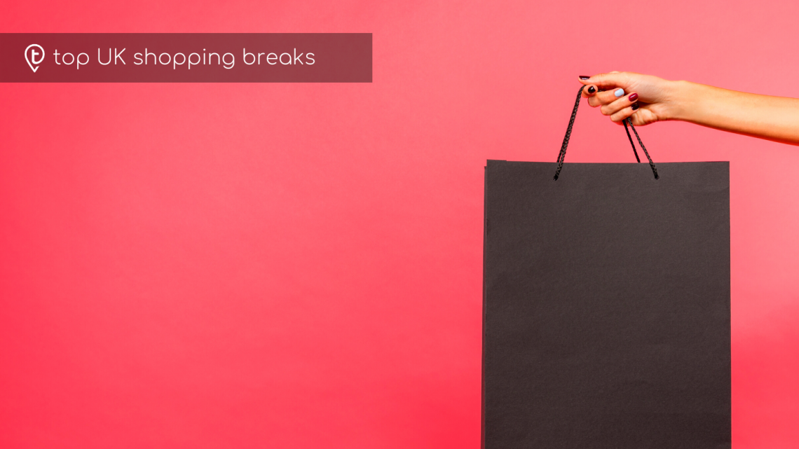 Top UK Shopping Breaks